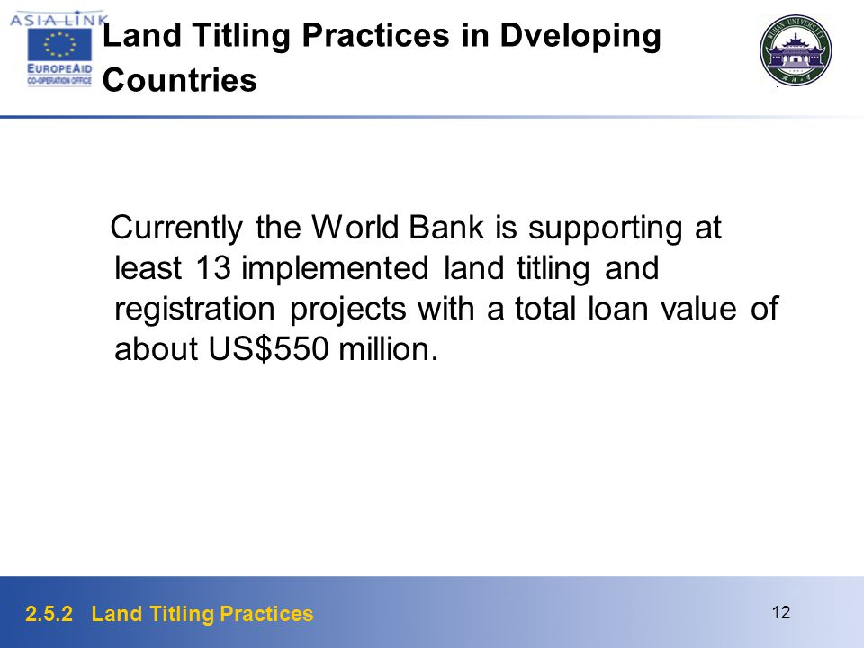 2.5.2 Land Titling Practices 12 Land Titling Practices in Dveloping Countries Currently the World Bank is supporting at least 13 implemented land titl