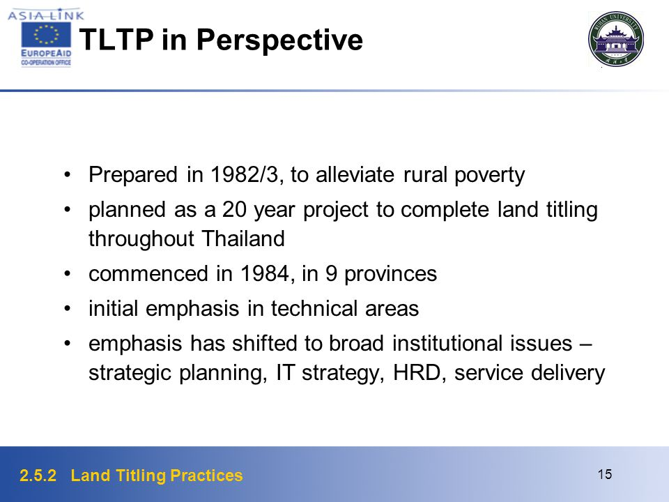 2.5.2 Land Titling Practices 15 TLTP in Perspective Prepared in 1982/3, to alleviate rural poverty planned as a 20 year project to complete land titli
