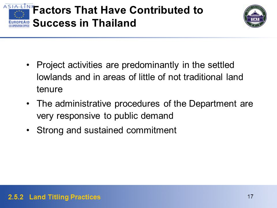 2.5.2 Land Titling Practices 17 Factors That Have Contributed to Success in Thailand Project activities are predominantly in the settled lowlands and
