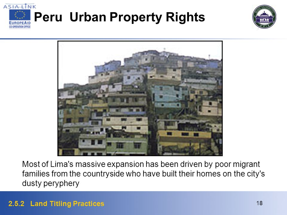 2.5.2 Land Titling Practices 18 Peru Urban Property Rights Most of Lima's massive expansion has been driven by poor migrant families from the countrys