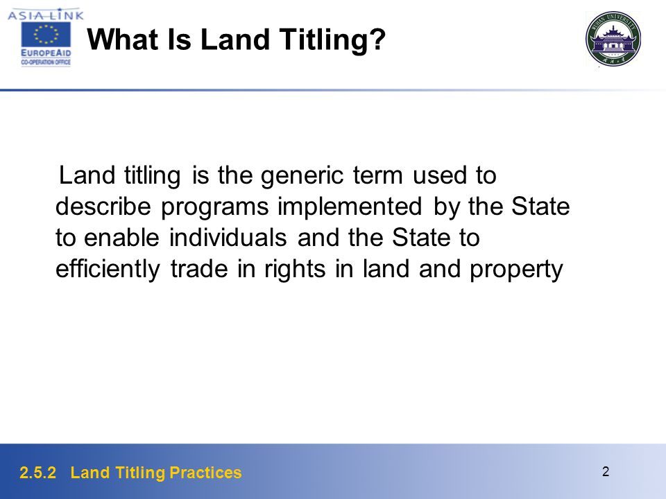 2.5.2 Land Titling Practices 2 What Is Land Titling? Land titling is the generic term used to describe programs implemented by the State to enable ind