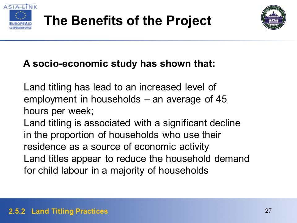 2.5.2 Land Titling Practices 27 The Benefits of the Project A socio-economic study has shown that: Land titling has lead to an increased level of empl
