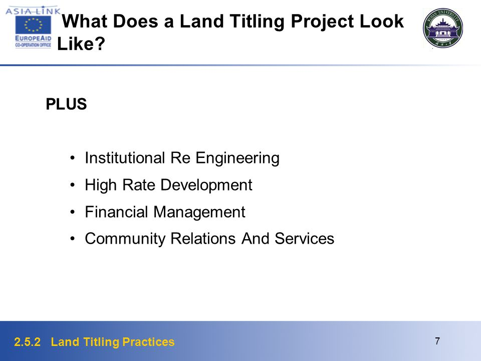 2.5.2 Land Titling Practices 8 Typical Project Components Project management Policy formulation Land law Land title issuance Land registration Survey and Mapping Land records management Land and property valuation and taxation Land information systems Education and training What Does a Land Titling Project Look Like?