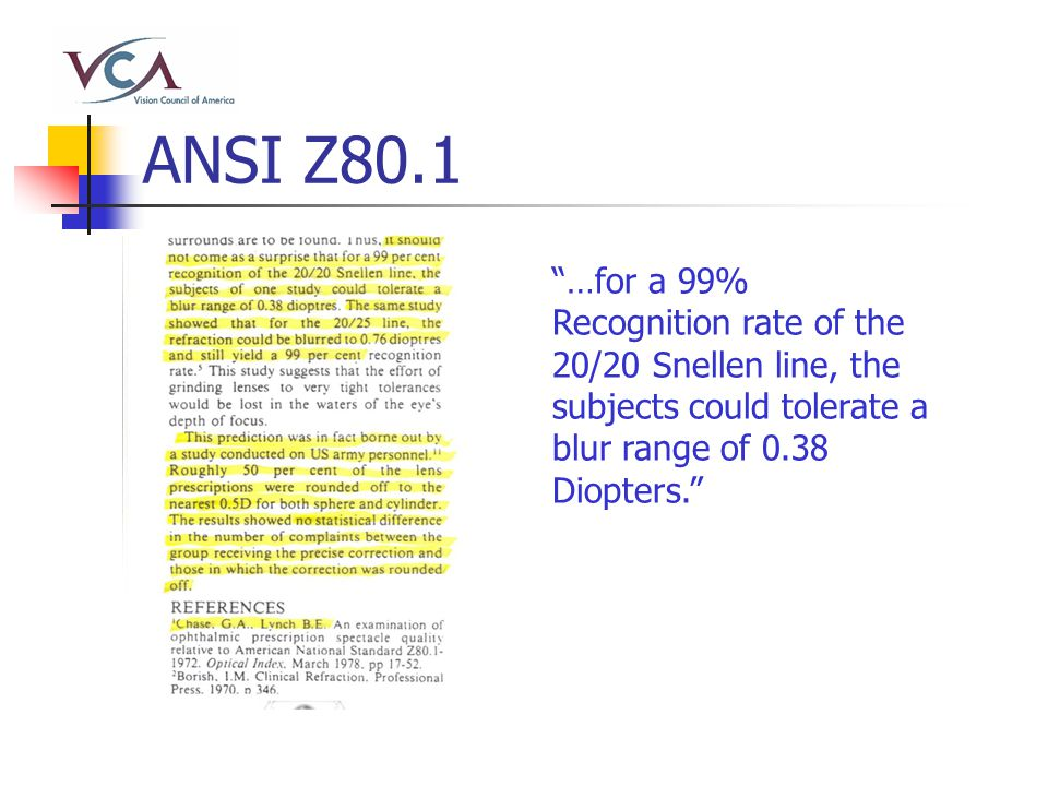 ANSI Z80.1 …for a 99% Recognition rate of the 20/20 Snellen line, the subjects could tolerate a blur range of 0.38 Diopters.