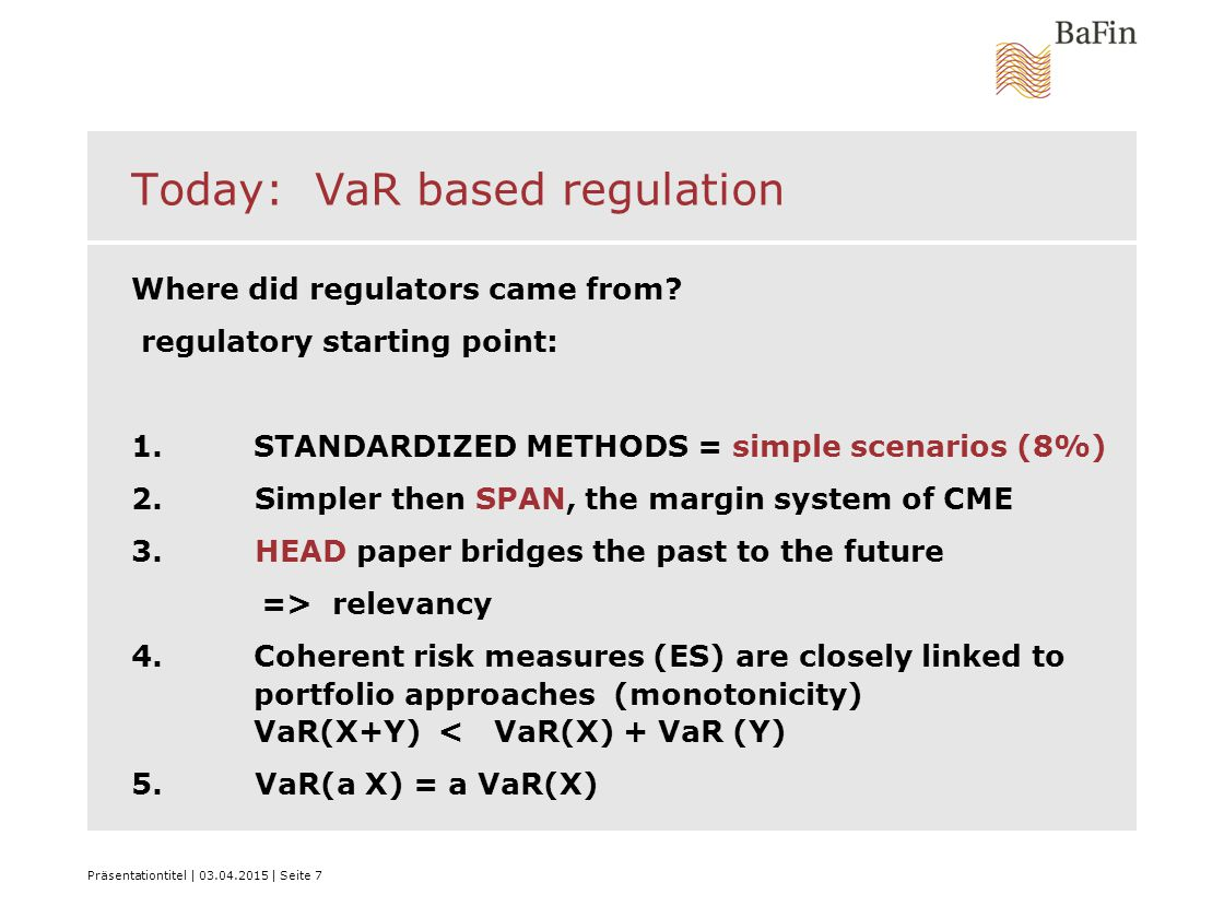 Präsentationtitel | 03.04.2015 | Seite 7 Today: VaR based regulation Where did regulators came from.