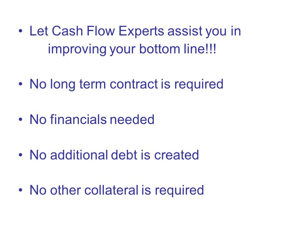 Let Cash Flow Experts assist you in improving your bottom line!!.