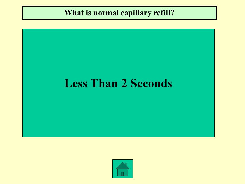 Less Than 2 Seconds What is normal capillary refill?