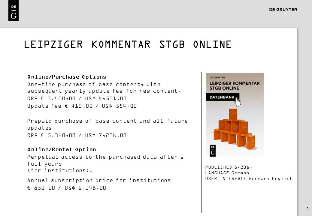 2 LEIPZIGER KOMMENTAR STGB ONLINE Online/Purchase Options One-time purchase of base content, with subsequent yearly update fee for new content. RRP €