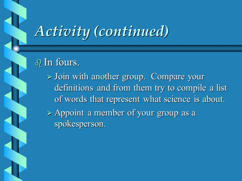 Activity (continued) b In fours.  Join with another group.