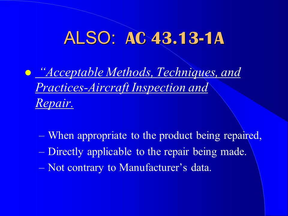 ALSO: AC 43.13-1A l Acceptable Methods, Techniques, and Practices-Aircraft Inspection and Repair.