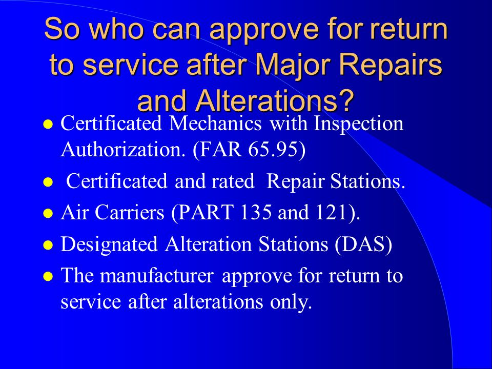 So who can approve for return to service after Major Repairs and Alterations.