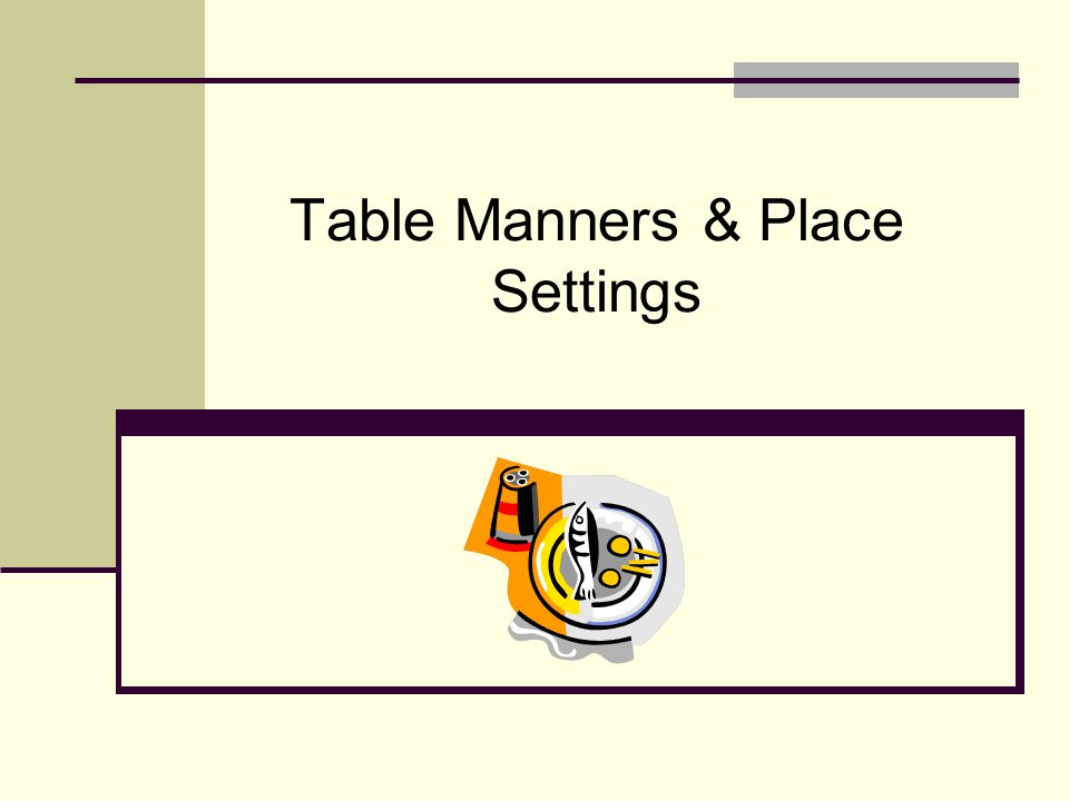2 By the end of the presentation, participants will: Know proper table manners in business or social setting Gain skills to conduct themselves properly when eating in any situation Objectives