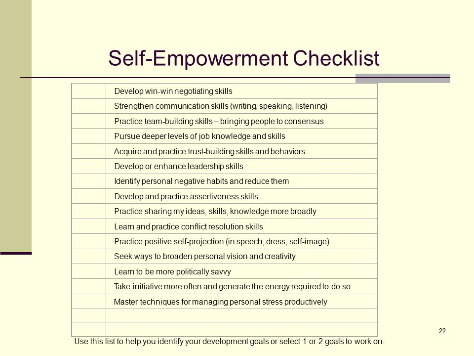 22 Self-Empowerment Checklist Develop win-win negotiating skills Strengthen communication skills (writing, speaking, listening) Practice team-building