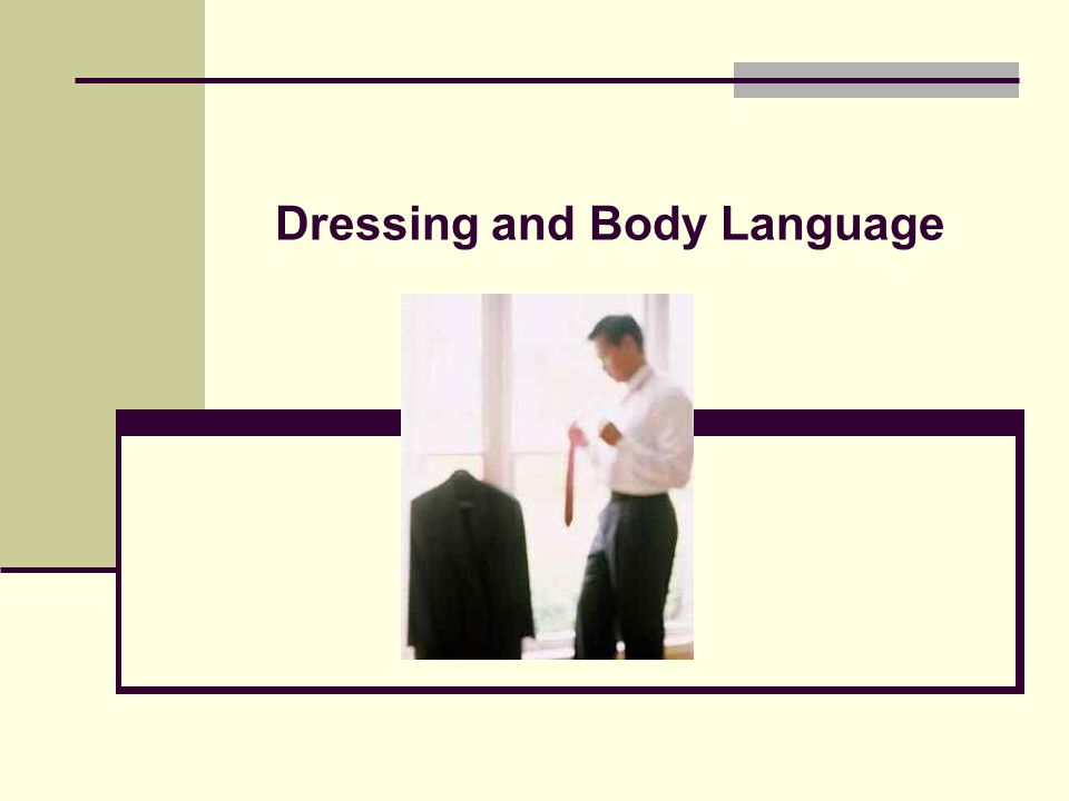 7 Objectives By the end of the presentation, participants will: Identify ways to communicate and manage impressions through proper dress Understand universal body language Gain a greater sensitivity to nonverbal messages
