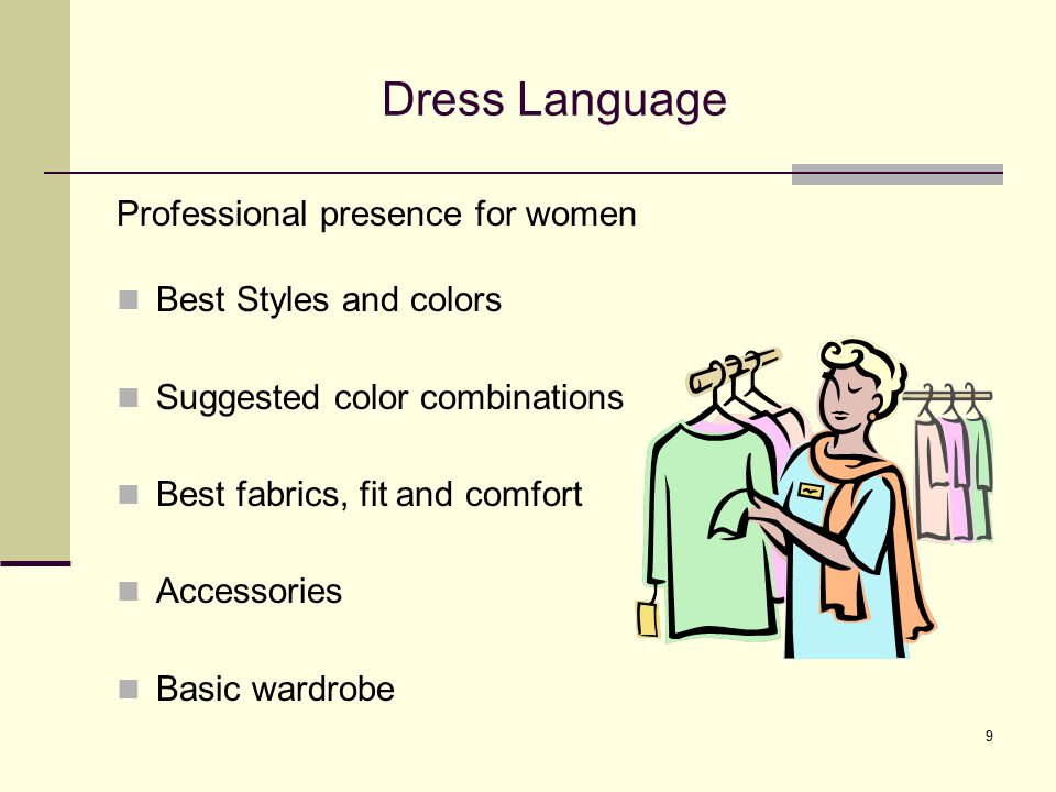 9 Dress Language Professional presence for women Best Styles and colors Suggested color combinations Best fabrics, fit and comfort Accessories Basic w