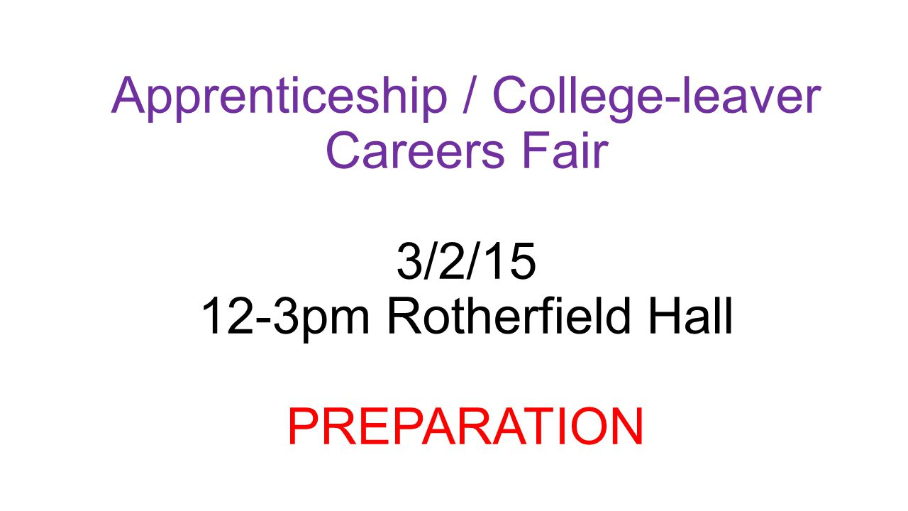 Apprenticeship / College-leaver Careers Fair 3/2/15 12-3pm Rotherfield Hall PREPARATION