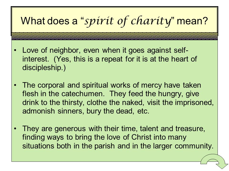 What does a spirit of charity mean.Love of neighbor, even when it goes against self- interest.