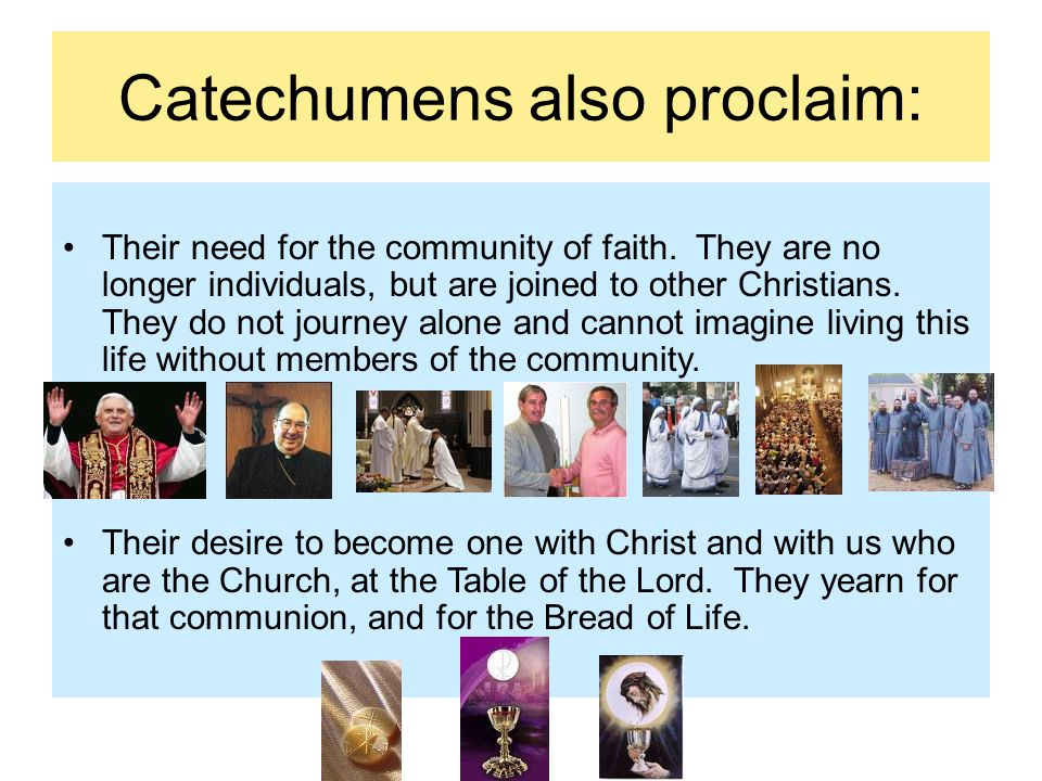 Catechumens also proclaim: Their need for the community of faith.
