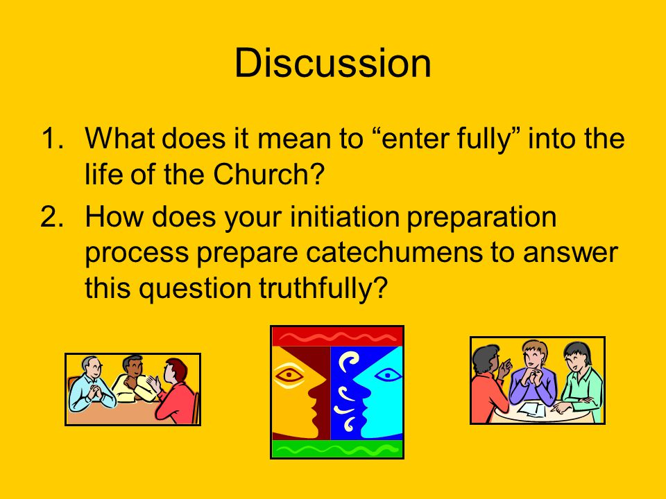 Discussion 1.What does it mean to enter fully into the life of the Church.