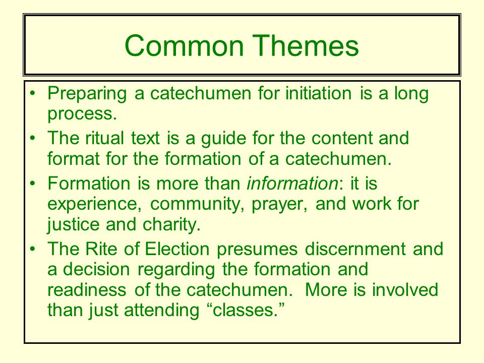 Common Themes Preparing a catechumen for initiation is a long process.