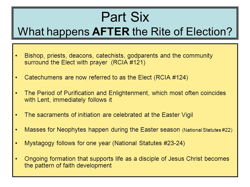 Part Six What happens AFTER the Rite of Election.