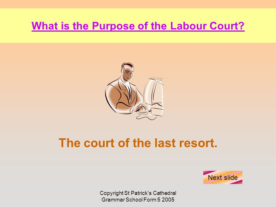 Copyright St Patrick s Cathedral Grammar School Form 5 2005 What is the Purpose of the Labour Court.
