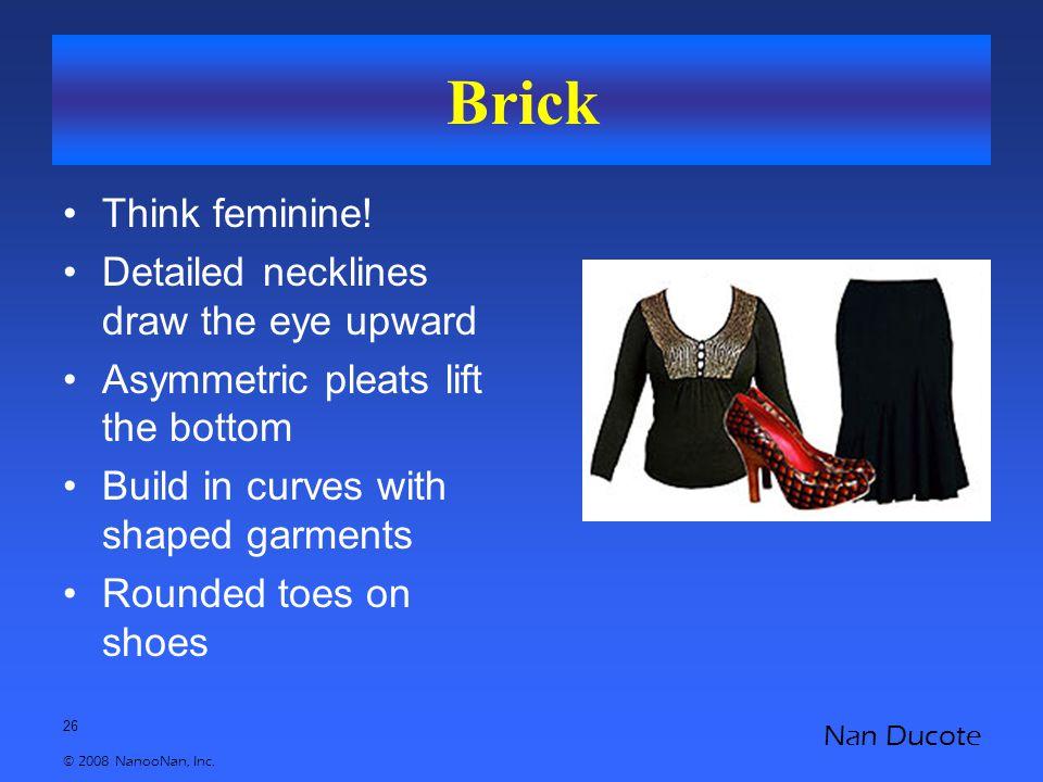 26 © 2008 NanooNan, Inc. Nan Ducote Brick Think feminine.