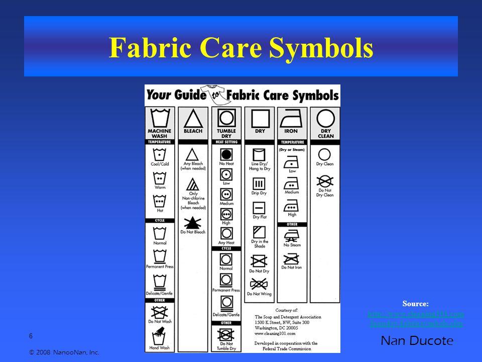 6 © 2008 NanooNan, Inc. Nan Ducote Fabric Care Symbols Source: http://www.cleaning101.com /laundry/fabricsymbols.cfm http://www.cleaning101.com /laund
