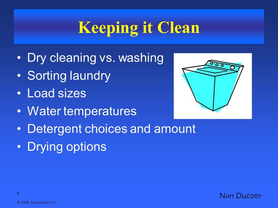 8 © 2008 NanooNan, Inc. Nan Ducote Keeping it Clean Dry cleaning vs.