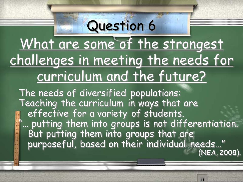 What are some of the strongest challenges in meeting the needs for curriculum and the future? The needs of diversified populations: Teaching the curri