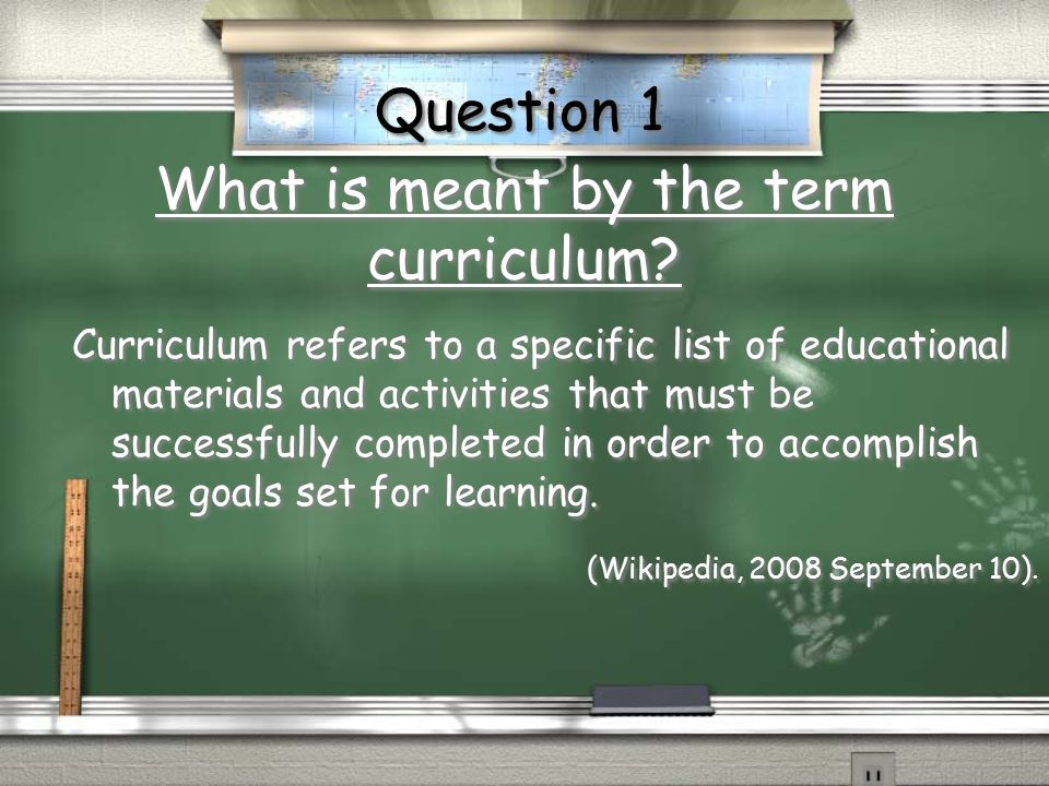 What is meant by the term curriculum? Curriculum refers to a specific list of educational materials and activities that must be successfully completed