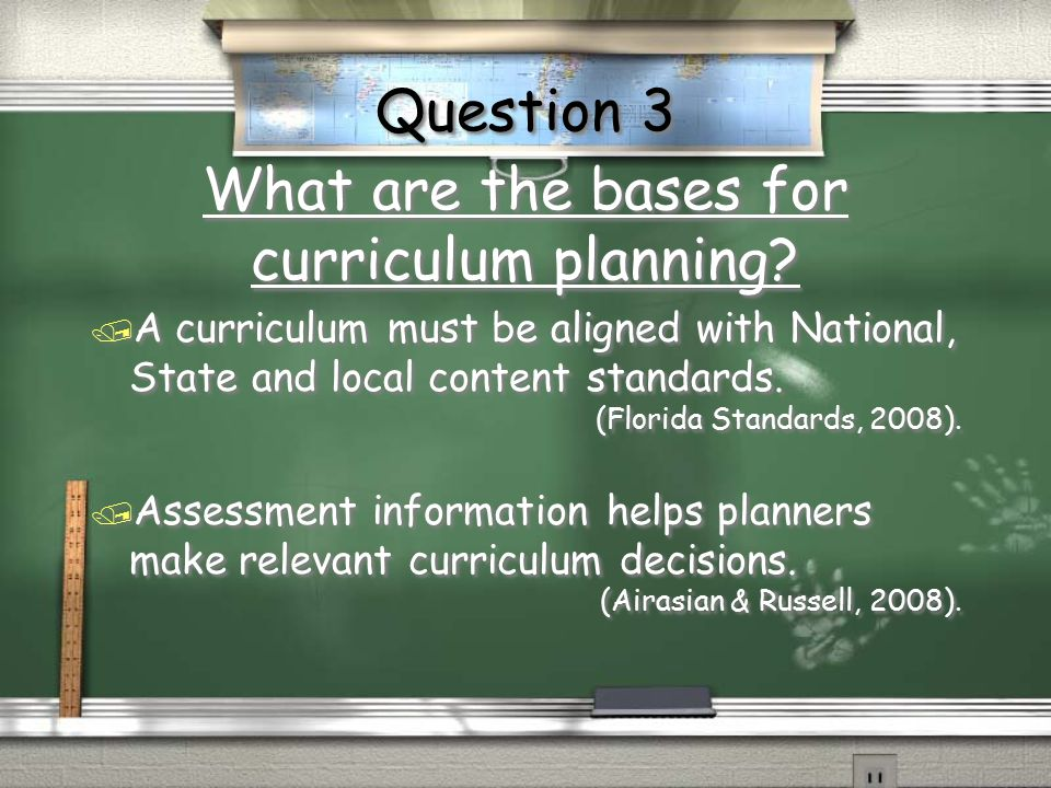 What are the bases for curriculum planning? / A curriculum must be aligned with National, State and local content standards. (Florida Standards, 2008)