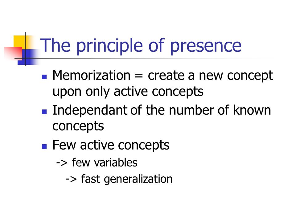 The principle of presence Memorization = create a new concept upon only active concepts Independant of the number of known concepts Few active concept