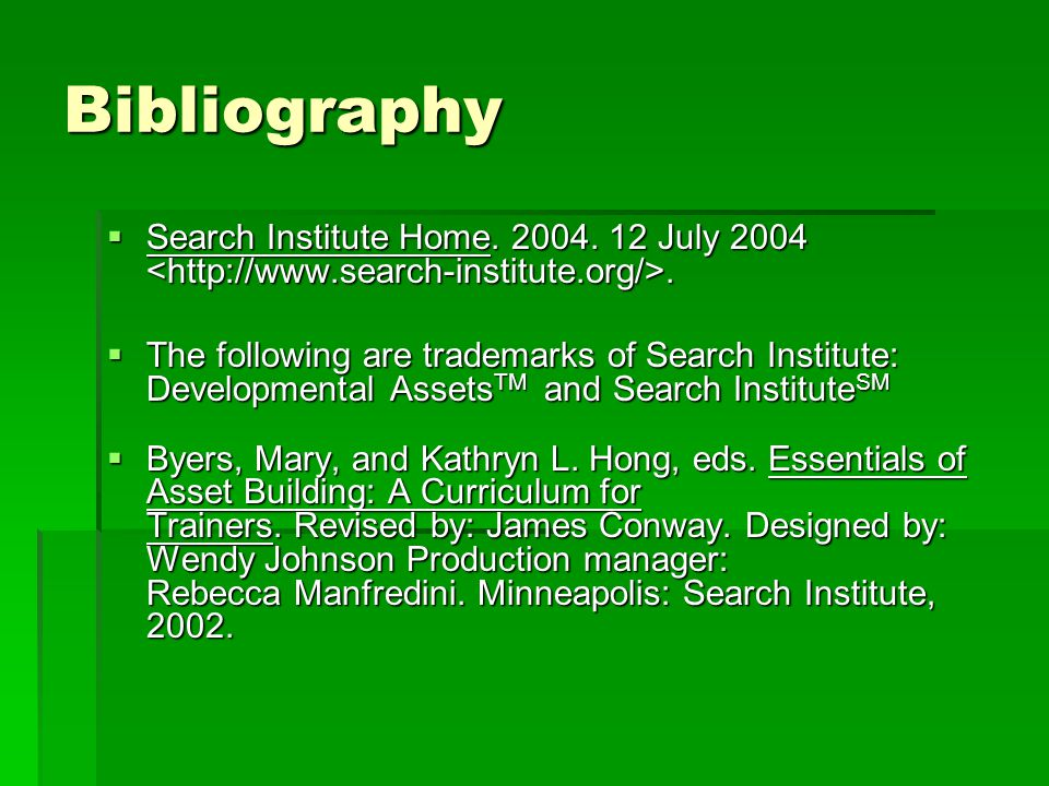 Bibliography  Search Institute Home. 2004. 12 July 2004.  The following are trademarks of Search Institute: Developmental Assets TM and Search Insti