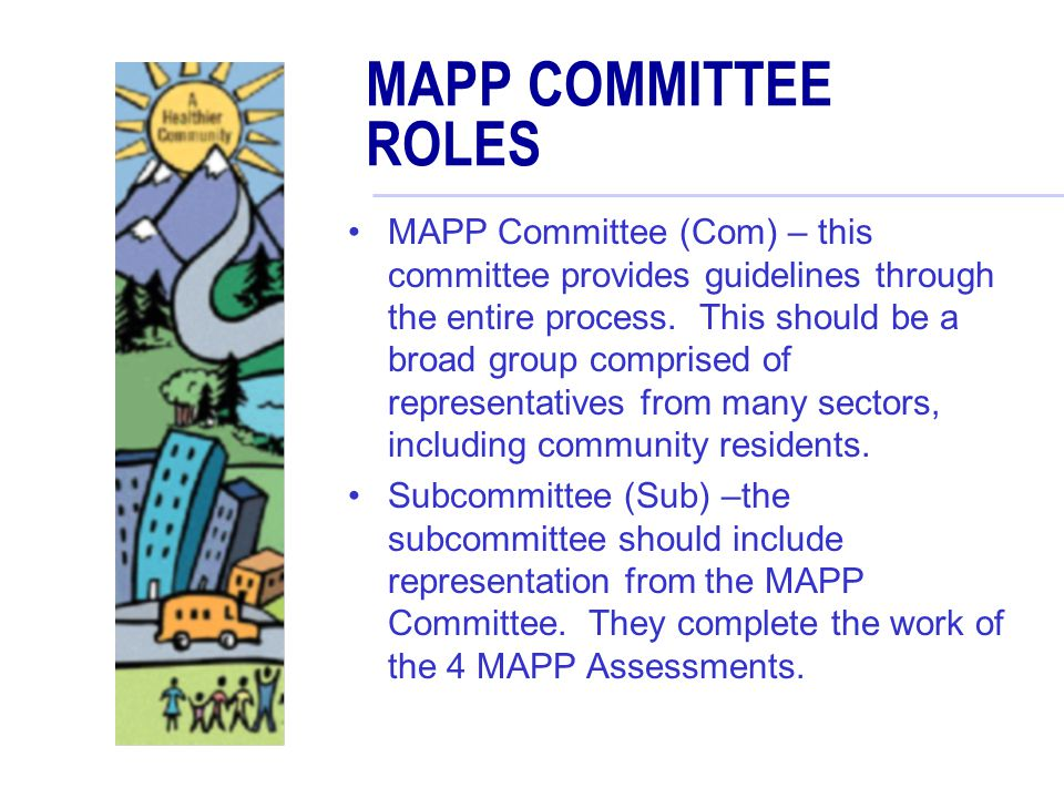 MAPP COMMITTEE ROLES MAPP Committee (Com) – this committee provides guidelines through the entire process.