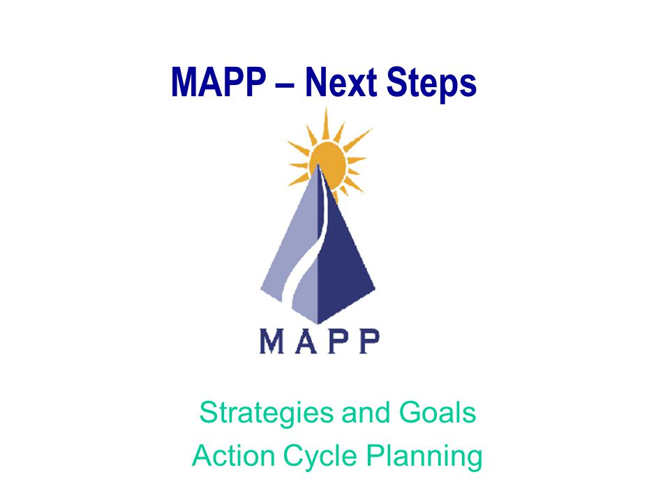 Strategies and Goals Action Cycle Planning MAPP – Next Steps