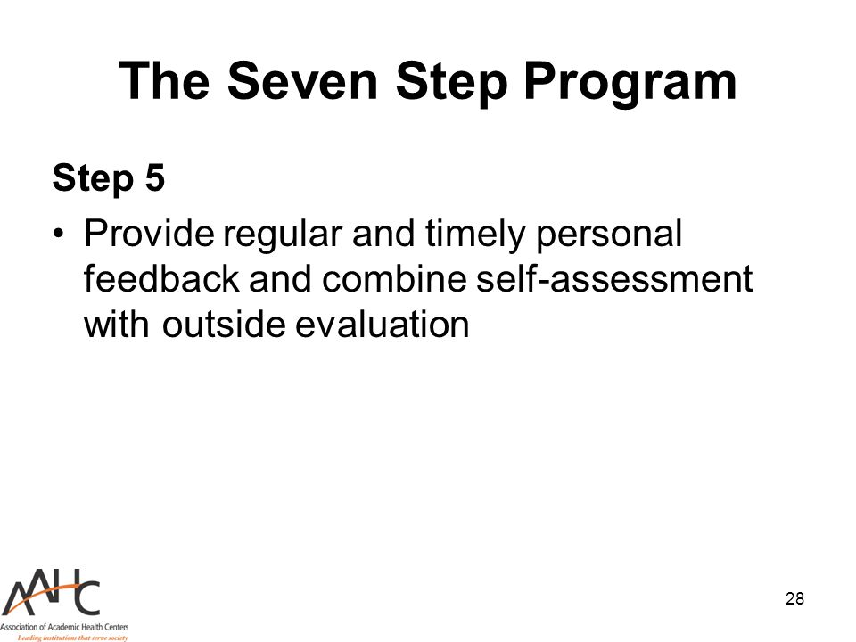 28 The Seven Step Program Step 5 Provide regular and timely personal feedback and combine self-assessment with outside evaluation