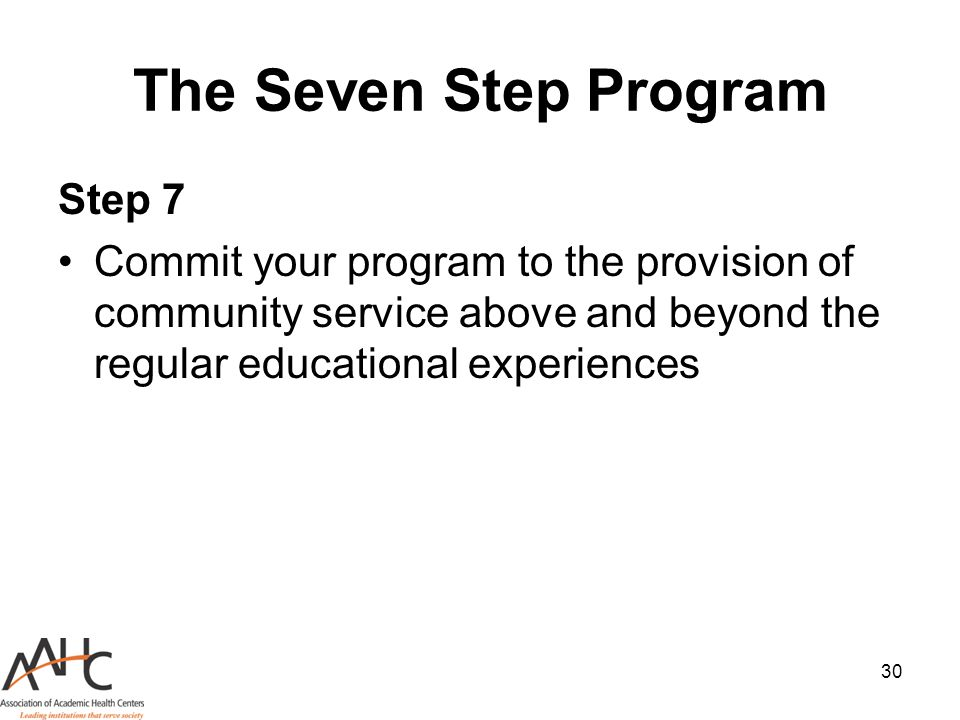 30 The Seven Step Program Step 7 Commit your program to the provision of community service above and beyond the regular educational experiences