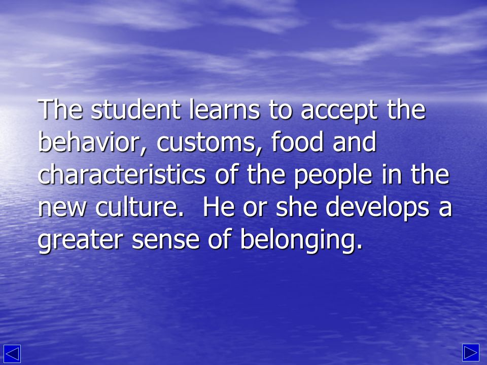 Step Four: Acceptance and Integration The student begins to feel at home in the new culture.