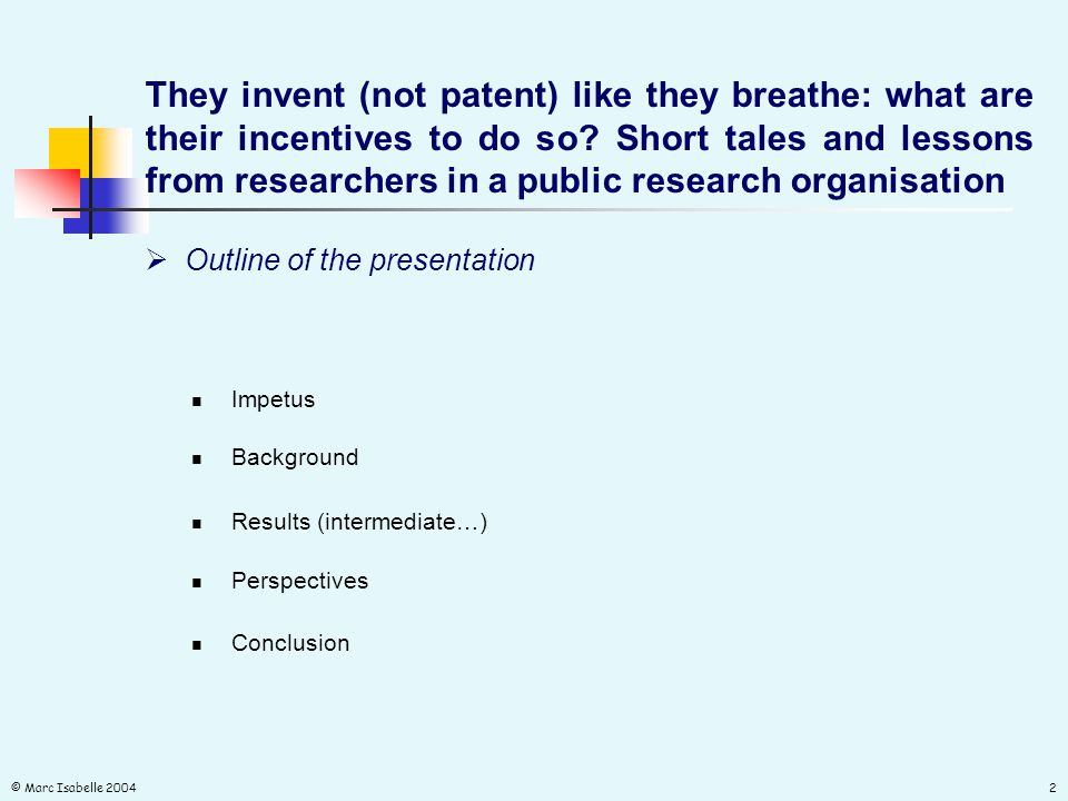 © Marc Isabelle 20042  Outline of the presentation They invent (not patent) like they breathe: what are their incentives to do so? Short tales and le