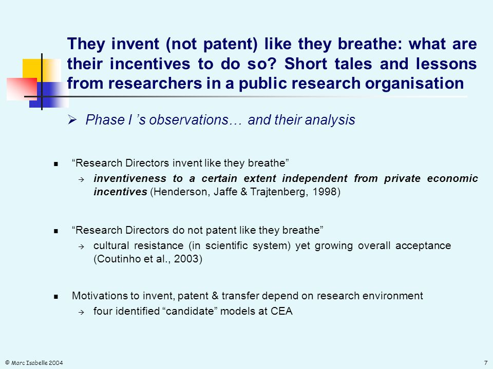 © Marc Isabelle 20047  Phase I 's observations… They invent (not patent) like they breathe: what are their incentives to do so.