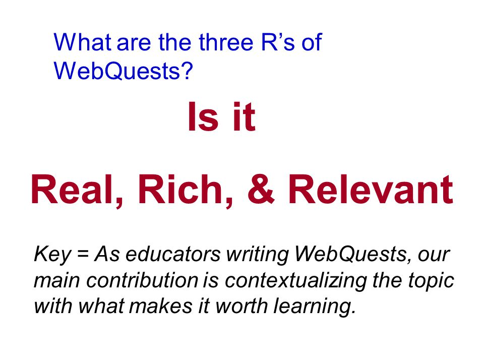 What are the three R's of WebQuests.