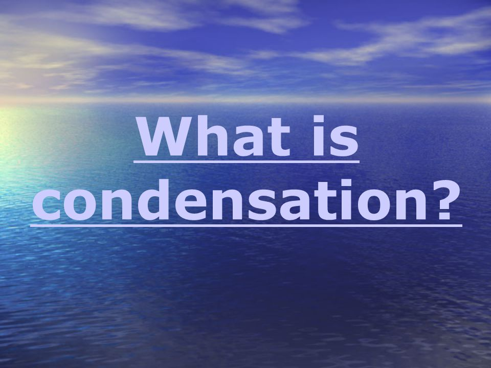 What is condensation