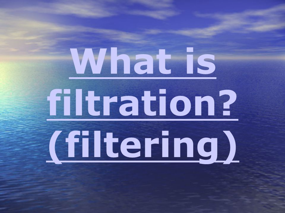 What is filtration (filtering)