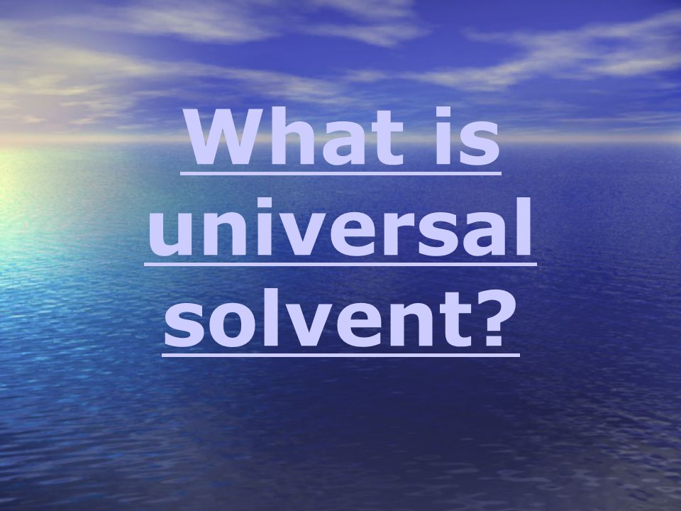 What is universal solvent