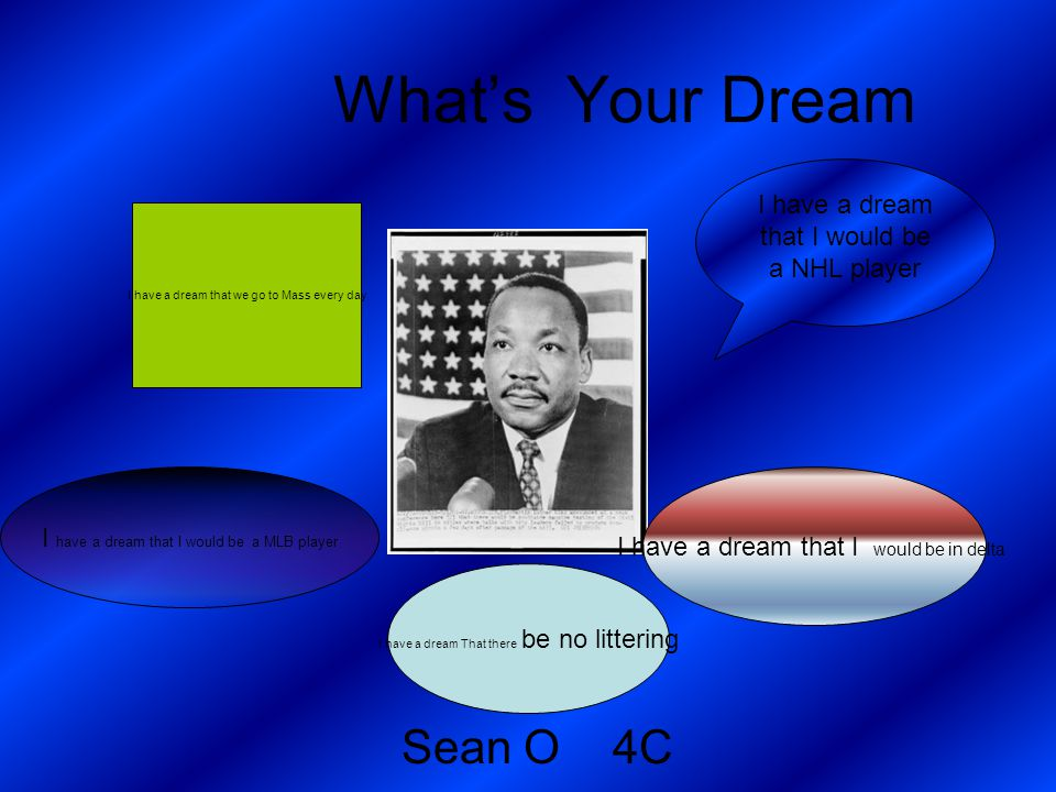 What's Your Dream Sean O 4C I have a dream that I would be a NHL player I have a dream that I would be in delta I have a dream that we go to Mass ever