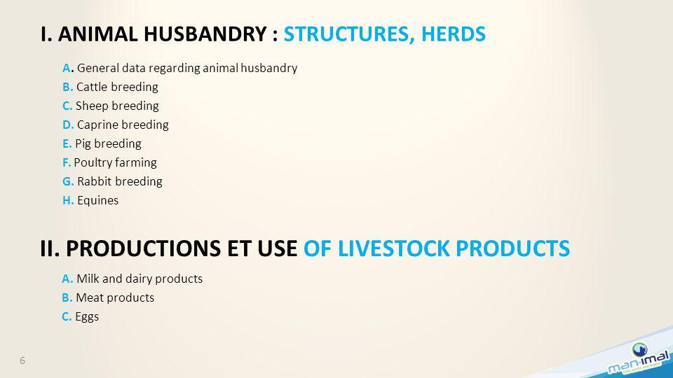 I. ANIMAL HUSBANDRY : STRUCTURES, HERDS A. General data regarding animal husbandry B. Cattle breeding C. Sheep breeding D. Caprine breeding E. Pig bre