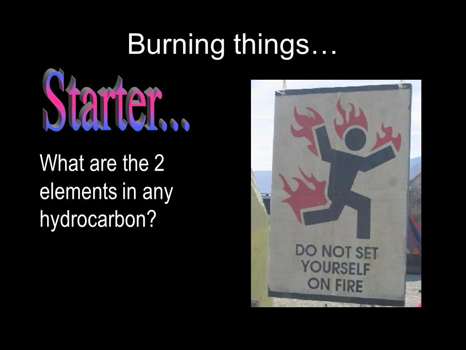 Burning things… What are the 2 elements in any hydrocarbon?