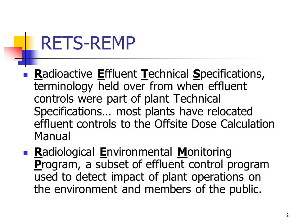2 RETS-REMP Radioactive Effluent Technical Specifications, terminology held over from when effluent controls were part of plant Technical Specificatio