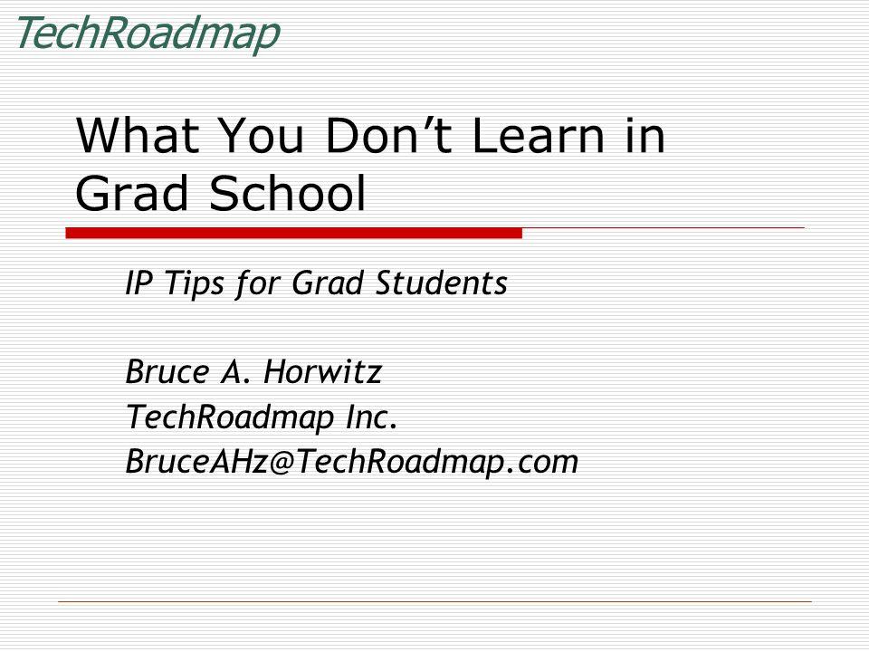 TechRoadmap Copyright 2005 TechRoadmap Inc.Should Grad Students patent  Dr.